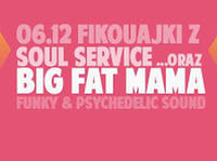 6.12 Warszawa: Fikołajki z SOUL SERVICE    koncert BIG FAT MAMA