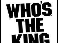 Who's The King